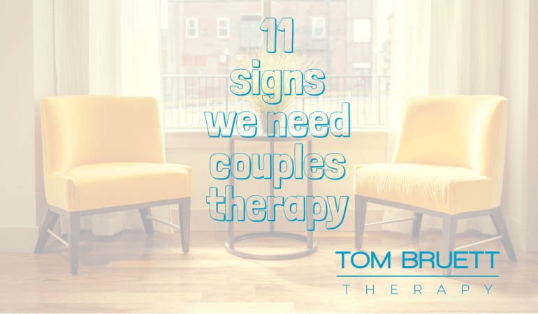 11 signs we need couples therapy- san francisco Tom Bruett