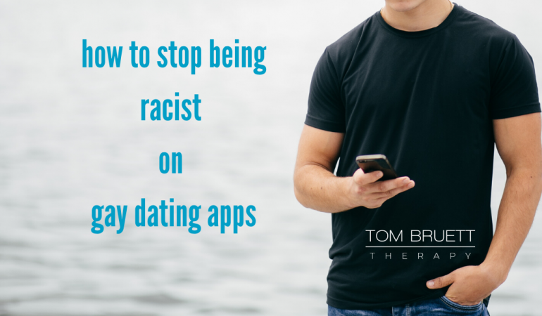 How to stop being racist on gay dating apps